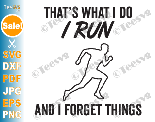That's What I Do I Run and I Forget Things SVG PNG Running to Forget Sports Lover Athletics Quotes Sublimation Design