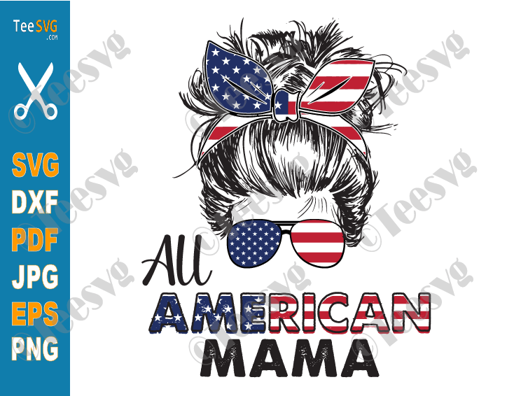 All American Mama SVG Messy Bun 4th Of July Mom life SVG PNG Matching Family America Flag Cricut Silhouette Glowforge