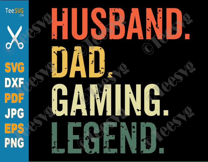 Dad Gamer SVG PNG Husband Dad Gaming Legend Vintage Funny Video Game Legend Father's Day Video Gamer Dad
