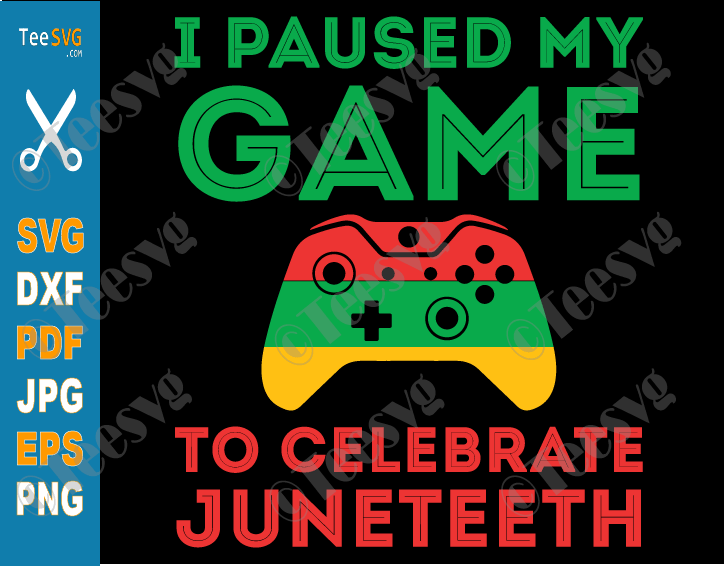 Juneteenth Gamer SVG I Paused my Game to Celebrate Juneteenth SVG PNG Funny juneteeth Video Game Gaming Freedom Day