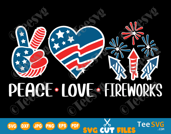 Peace Love Fireworks SVG PNG 4th of July Celebration USA American Flag Freedom Patriotic Cricut Shirt