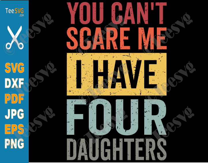 You Can't Scare Me I Have Four Daughters SVG PNG Dad And Daughter SVG Retro Funny Dad Gift from Daughters Father's Day Joke