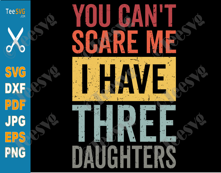 You Can't Scare Me I Have Three Daughters SVG PNG Dad And Daughter SVG Retro Funny Dad Gift from Daughters Father's Day Joke
