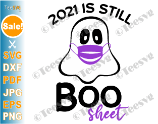 2021 is Boo Sheet SVG PNG Halloween Funny Quarantine Ghost Mask Social Distancing for Cricut and Silhouette