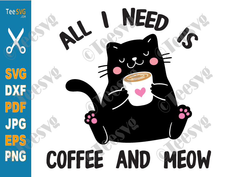 Cat Coffee SVG All I Need is Coffee and Meow SVG PNG Funny Cute Coofee Lover Gifts
