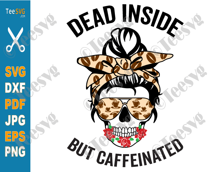 Dead Inside But Caffeinated SVG PNG Messy Bun Dead Mom Skull Mom Life Skeleton Rose Flower Caffeated Love Coffee Lover Cricut Cut File