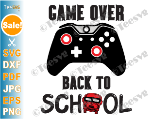 Game over Back to School SVG Gamer Funny First day of School Shirt SVG PNG