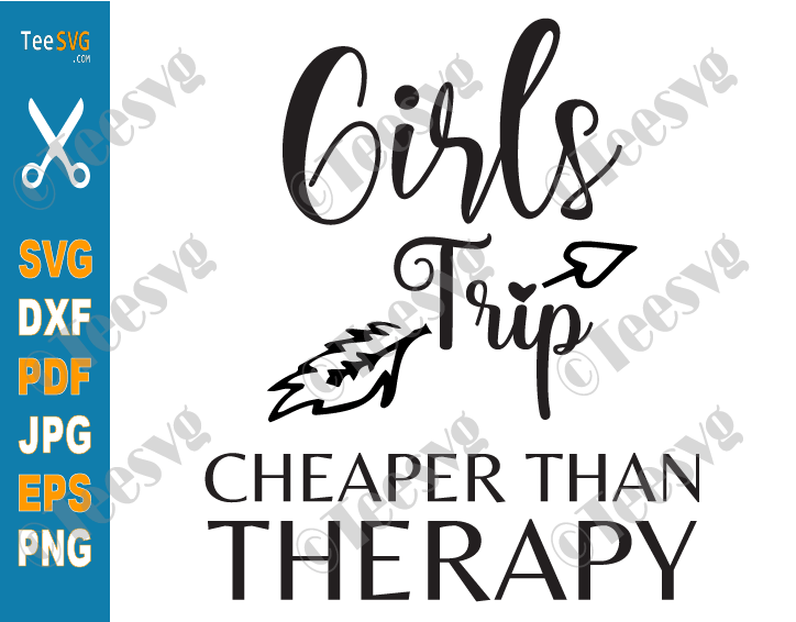 Girls Trip Cheaper Than Therapy SVG PNG Arrow Girls Weekend Funny Summer Vacation SVG Files