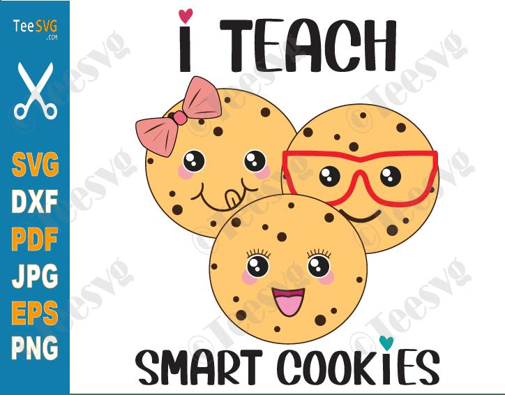 I Teach Smart Cookies SVG Funny Kindergarten Teacher Appreciation Cute Back to School Teaching Sayings Shirt