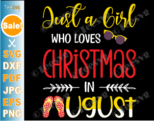 Just A Girl Who Loves Christmas In August SVG PNG Xmas Summer Birthday Sunglasses Flip Flop Christmas is Coming Cricut Shirt