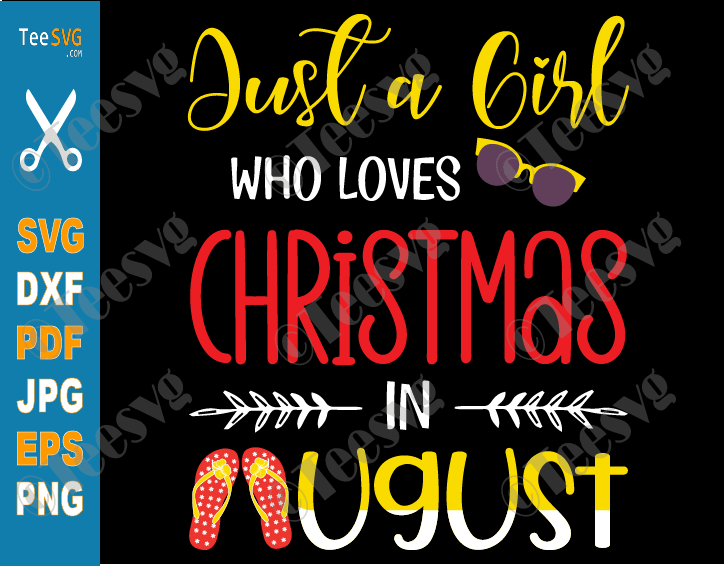 Just A Girl Who Loves Christmas In August SVG PNG Xmas Summer Birthday Sunglasses Flip Flop Christmas is Coming Cricut Shirt Vector