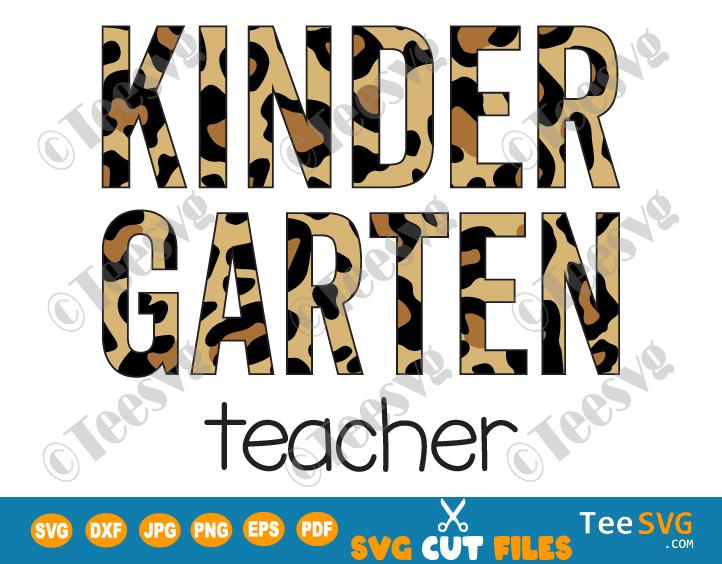 Kindergarten Teacher SVG Leopard Print Cheetah Kinder Back to School Shirt PNG Teacher Cricut Files