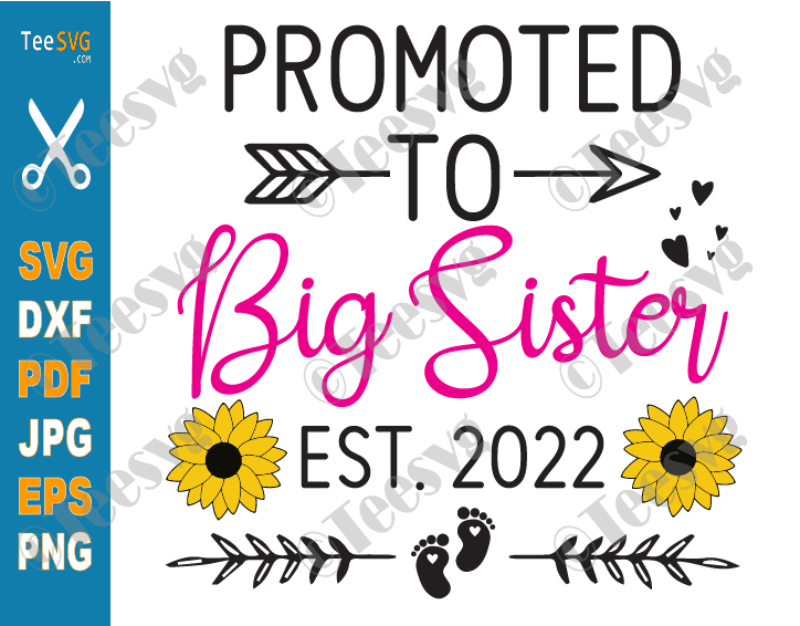 Promoted To Big Sister 2022 SVG PNG Sunflower Future Big Sister To Be SVG New Daughter EST 2022