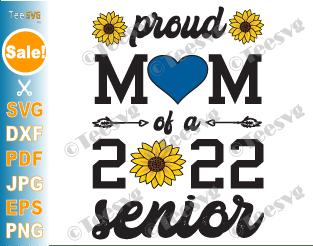 Proud Mom of a 2022 Senior SVG PNG Sunflower Graduation Class of 2022 Cricut