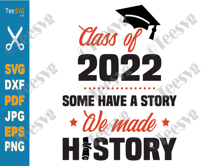 Some Have A Story We Made History SVG Class of 2022 SVG File Senior 2022 PNG Shirt Diy Graduation Gifts for Seniors