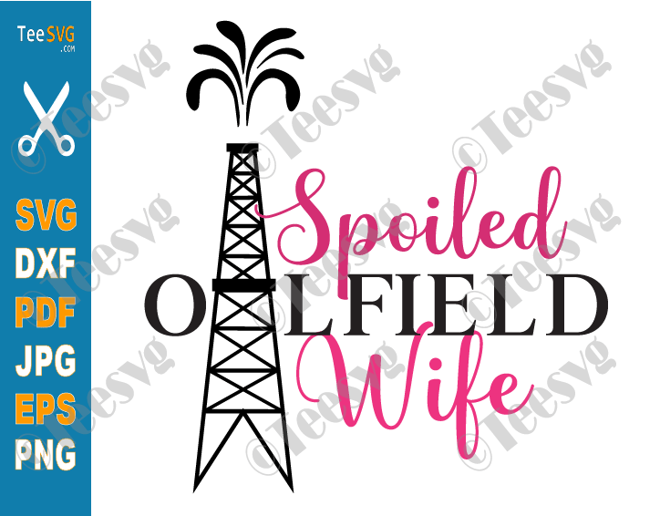 Spoiled Oilfield Wife SVG PNG Decal Oil field