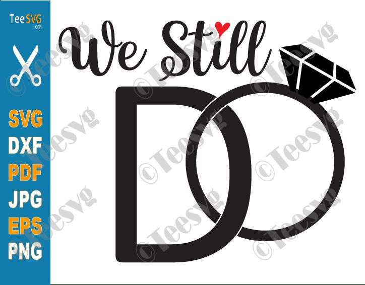 We Still Do SVG, Wedding Anniversary SVG, Cake Topper, Diamond Ring Shirts PNG