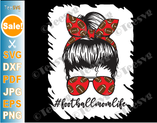 Bleached Football Mom Life SVG PNG Messy Bun American Football Player Mom Sunglasses Cricut Sublimation