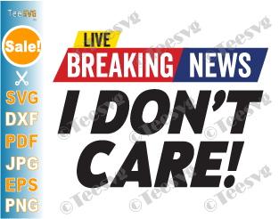 Breaking News I Don't Care SVG