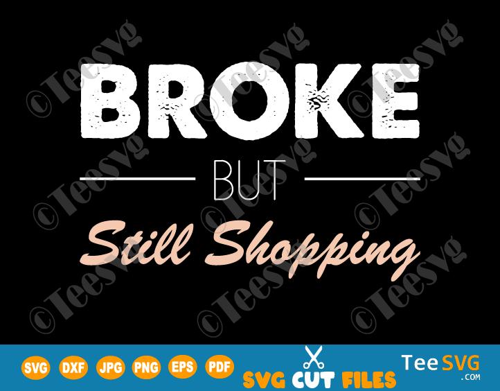 Broke but Still Shopping SVG PNG Broken Funny Money Sarcasm Joke