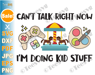 Can't Talk Right Now I'm Doing Kid Stuff SVG PNG Funny Kid Life Sayings Shirt Sublimation Kids Hobbies Cricut Image
