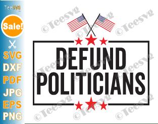 Defund Politicians SVG PNG USA American Flag Libertarian Anti-Government Political Liberal Politics Freedom Activist Protest