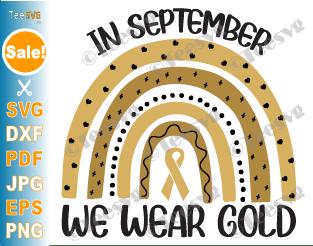 In September We Wear Gold SVG PNG Childhood Cancer Awareness SVG Rainbow Survivor Screen Print Shirt Sublimation