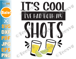 It's Cool I've Had Both my Shots SVG PNG Funny Fully Vaccinated Don't Worry Vaccination Cricut Shirt