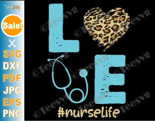 Love Nurse Life SVG PNG Leopard Heart Essential Nurses RN LPN CNA School Cheetah Cricut Shirt .