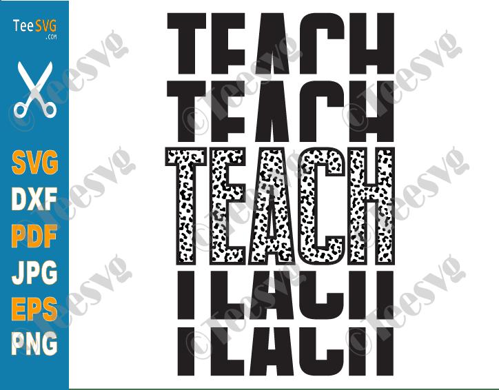 Mirrored Leopard Teach SVG PNG Stacked Teacher Shirt Cricut Cut Files Teaching Print Sublimation