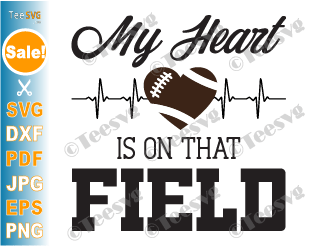 My Heart is on That Field SVG Football Mom Saying Quotes Heart Football Love Heartbeat PNG