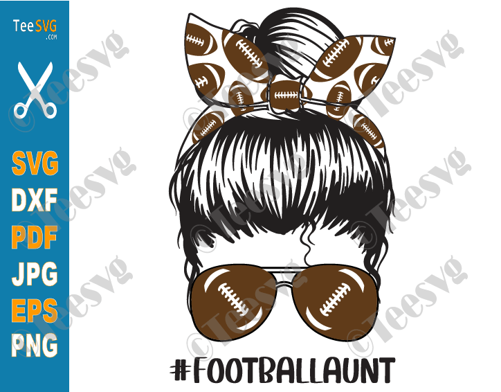 Football Aunt SVG Cut File PNG Messy Bun Proud Football Auntie Soccer Shirt Sports Cricut Craft