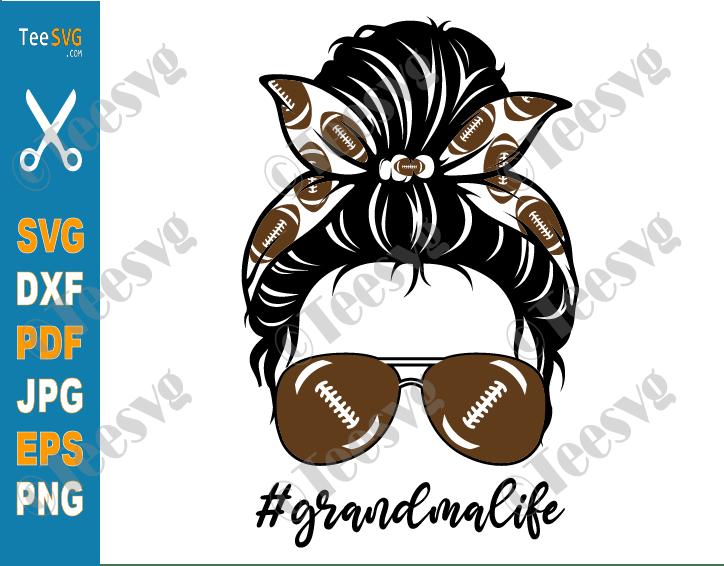 Football Grandma SVG PNG Messy Bun Grandma Life Granny Shirt Designs Sunglasses Headband Decal Sublimation