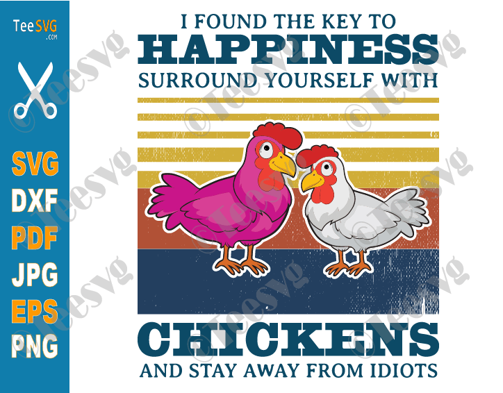 I Found The Key To Happiness Chicken SVG Funny Surround Yourself With Chicken and Stay Away From idiots