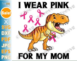 I Wear Pink For My Mom SVG Kids Dinosaur Ribbon Breast Cancer Awareness Toddler Cricut Shirt