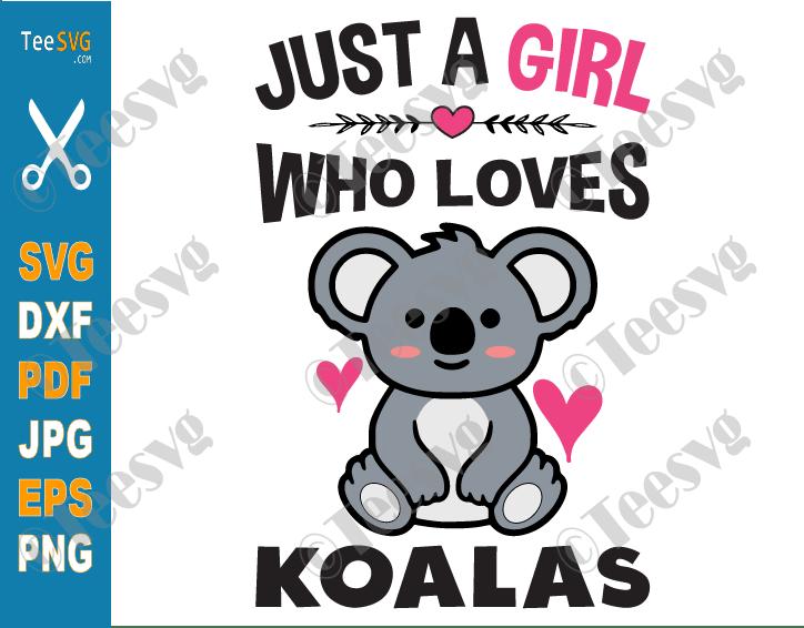Just A Girl Who Loves Koalas SVG, PNG, Koala SVG Cut File for Girls, Cute Bear SVG File