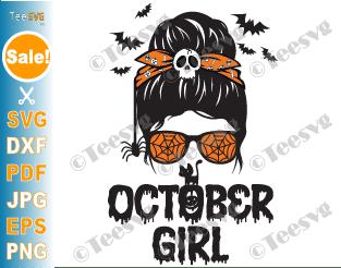October Girl Halloween SVG PNG Messy Bun October Birthday Shirt Spooky Girls Sublimation