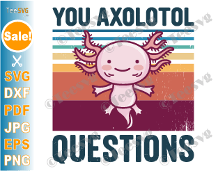You Axolotl Questions SVG PNG You Ask a Lot of Questions Pun Funny Animal Lover Vintage Retro 90s 80s Cricut Files