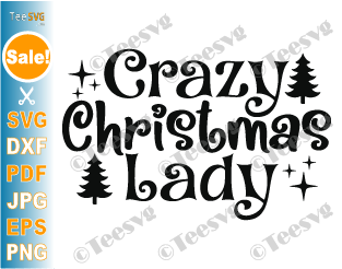 Crazy Christmas Lady SVG PNG Merry Christmas Shirt SVG Funny Holiday Sweatshirt Gift Screen Print Sublimation