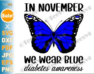 Diabetes Awareness SVG, Butterfly, In November We Wear Blue SVG, PNG, Blue Ribbon, Shirt Print