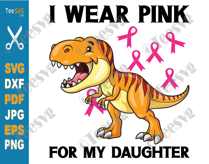 I Wear Pink For My Daughter SVG PNG Dinosaur Breast Cancer Awareness Ribbon Cricut Shirt