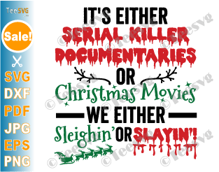It's Either Serial Killer Documentaries or Christmas Movies SVG We Either Sleighin or Slaying True Crime and Crafting Christmas Mug Design PNG