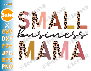 Small Business Mama SVG, PNG, Half Leopard, Mompreneur SVG, Mom Boss SVG, Support Local SVG, Small Shop SVG, Entrepreneur SVG, Minding My Own Small Business Owner SVG, Funny Mom Quotes SVG Shirt