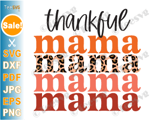 Thankful Mama SVG PNG Sublimation Stacked Print File Fall Autumn Thanksgiving October Halloween