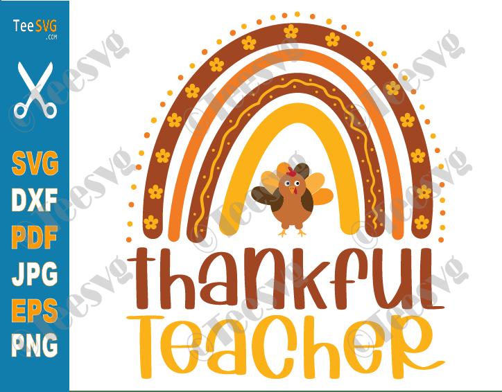 Thankful Teacher SVG, Rainbow, Thanksgiving Teacher SVG, Turkey One Thankful Teachers Fall Autumn PNG Cricut Shirt Cut File